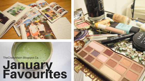 January Favourites - TheCraftyMann.Blogspot.ca