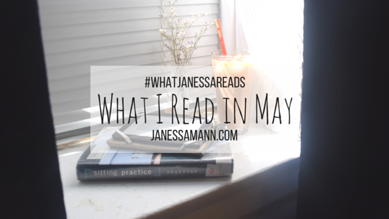What I Read in May #whatjanessareads - JanessaMann.Com